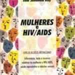 """""""Mulheres e HIV/Aids"""" (   )-Marge Berer- Mulheres morriam de AIDS antes mesmo que a doença tivesse um nome, e ainda antes que se encontrasse um nome para a sua causa. No fim dos anos 1980, tornou-se uma das causas principais de mortalidade feminina em idade reprodutiva, em grande parte do mundo. Nos anos 1990, as mulheres devem estar na vanguarda da prevenção e tratamento de AIDS. Para tanto, este livro reúne uma década de conhecimentos e experiências em relação ao impacto da HIV/AIDS na saúde da mulher, nas relações sexuais e direitos reprodutivos, e o que as mulheres estão fazendo com isso."""