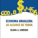 """""""A economia brasileira ao alcande de todos"""" (1996) . Eliana A.Cardoso. A dívida externa e a inflação desgovernada são, no Brasil, problemas mais antigos do que a Proclamação da República. E apesar de todo o 'economês' que se usa para descrevê-los, são mais fáceis de entender do que os percalços que os motivam. Neste livro desmistificador, o leitor entra em contato com temas aparentemente complicados como PIB, distribuição de renda, salários, dívida interna, política fiscal, inflação, taxas de juros, balança de pagamentos e a feroz discussão sobre dívida externa, de modo fácil e acessível, podendo formar uma idéia clara do que está por trás dos grandes problemas da economia brasileira.Eliana Cardoso é economista."""