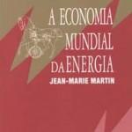 """""""A Economia Mundial da Energia"""" (   )- Jean-Marie Martin.  Escrito por um dos principais especialistas europeus em assuntos relacionados à questão da energia, o livro faz um balanço da situação energética mundial. Martin privilegia os aspectos técnicos e econômicos, apontando as perspectivas atuais, sem deixar de analisar os problemas ambientais e o futuro da energia nuclear."""
