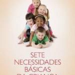 """""""Sete necessidades básicas da criança"""" (1985)- John M. Drescher. Em """"Sete necessidades básicas da criança"""",  da editora Mundo Cristão, o autor releva a importância de oferecer às crianças o estímulo de elogios, aceitação, amor, segurança em sua caminhada, significado para a vida e acima de tudo, o conhecimento do mundo espiritual do Criador. SINOPSE DO LIVRO SETE NECESSIDADES BÁSICAS DA CRIANÇA: Crianças necessitam de educação, plano de saúde, brinquedos, roupas, lazer, boa alimentação, entre outros, que tem valor em seu desenvolvimento. Porém, para que essas crianças possam ser adultos responsáveis e felizes, o anseio da alma é o mais importante."""