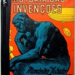 """""""História das Invenções"""" (1935)- Monteiro Lobato. Livro infantil. Dona Benta resolve contar ao Pedrinho e à Narizinho, ao seu modo, sobre as invenções: como surgiram os aviões, o telefone, a batedeira de bolo e muitas outras. Ela explica que as invenções são apenas meios de aumentar o poder de nosso corpo. Capítulos: O bicho inventor, Da pele ao arranha-céu, Da pele ao arranha-céu (continuação), A mão, Mais mão, Ainda a mão, Últimas mãozadas, O pé humano, O pé que roda: a roda, O pé que voa: o avião, A boca, O nariz, O ouvido, O olho."""