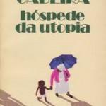 """""""Hóspede da Utopia"""" (1981)-Fernando Gabeira. Em Hóspede da Utopia, a cena central é o término de uma relação marcada pela rotina, em fragmentos de cartas, lembranças do passado, viagens, e ligações telefônicas, resumidamente, em retalhos de comunicação, vai se costurando todo o enredo, que da mesma forma que começa, termina, deixando uma sensação incompleta, ou até mesmo, um desejo em saber se tudo acabará bem. Quem já esta acostumado com a forma com que o Gabeira escreve poderá pensar que se trata de mais uma de suas histórias reais, embora o mesmo deixe bem claro, no início do livro, que este trata-se de uma obra de ficção. Impossível, ainda mais para quem conhece a figura pública de Gabeira não imagine que muitos fatos narrados possam ter sido vividos."""