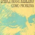 """""""O Brasil como problema"""" (2010)- Darcy Ribeiro . O autor viveu movido por paixões. A primeira e a mais duradoura de todas foi a paixão pela vida. E a segunda, a paixão pelo Brasil. Jamais aceitou limitar-se à postura dos intelectuais que se isolaram nos claustros acadêmicos, vendo a vida de longe. Ele sonhou o Brasil como uma nova civilizaão, e foi à luta. Estes textos são um retrato nítido e palpavel dessa paixão desmesurada pelo nosso país. Darcy Ribeiro[1] (Montes Claros/MG, 26 de outubro de 1922 — Brasília, 17 de fevereiro de 1997) foi um antropólogo, escritor e político brasileiro, conhecido por seu foco em relação aos índios e à educação no país."""