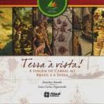 """""""Terra à vista! A viagem de Cabral ao Brasil e à Índia (2013)- Janaína Amado/ Luiz Carlos Figueiredo. !Esta obra narra acontecimentos da expedição de Cabral, que marcou o início da conquista portuguesa em terras americanas."""